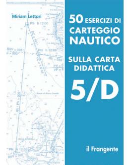 50 esercizi di carteggio nautico sulla carta didattica 5D